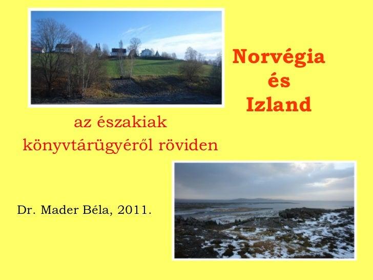 Norvégia  és  Izland az északiak könyvtárügyéről röviden Dr. Mader Béla, 2011.