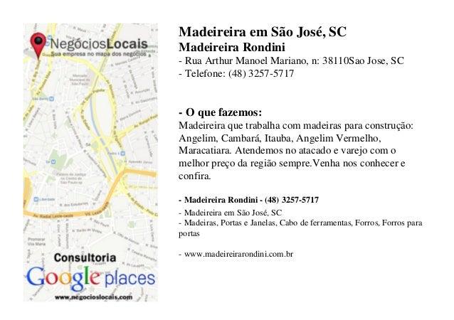 Madeireira em São José, SCMadeireira Rondini- Rua Arthur Manoel Mariano, n: 38110Sao Jose, SC- Telefone: (48) 3257-5717- O...