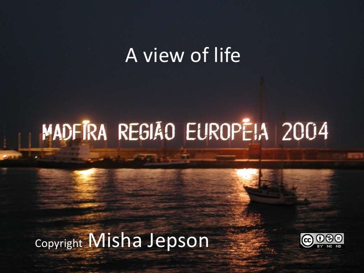 A view of lifeCopyright   Misha Jepson