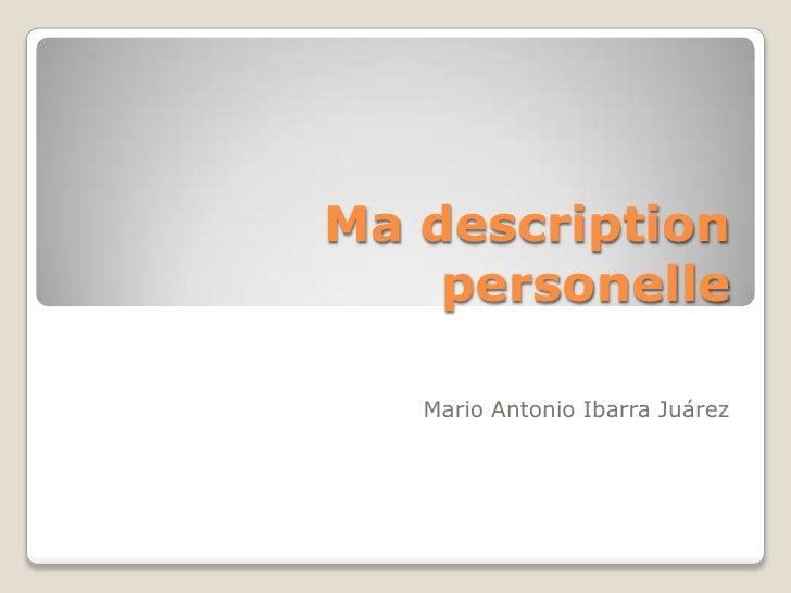 Madescriptionpersonelle<br />Mario Antonio Ibarra Juárez <br />