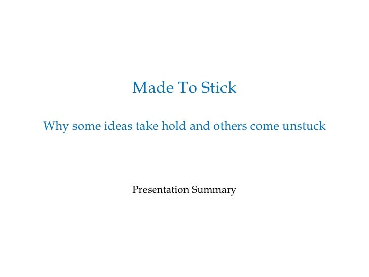 Made To Stick Why some ideas take hold and others come unstuck   Presentation Summary