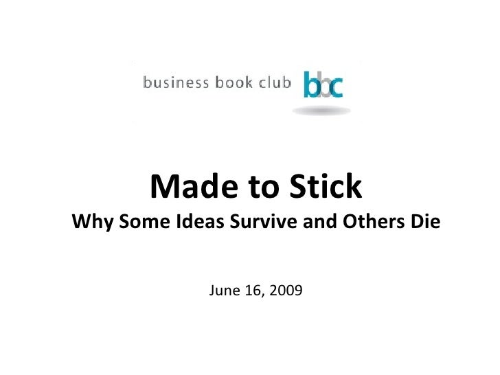 Made to Stick Why Some Ideas Survive and Others Die June 16, 2009