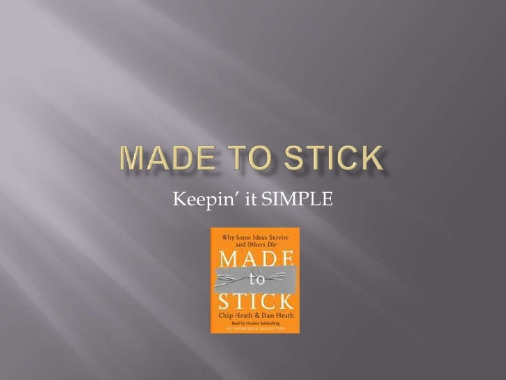 Made to Stick<br />Keepin' it SIMPLE<br />