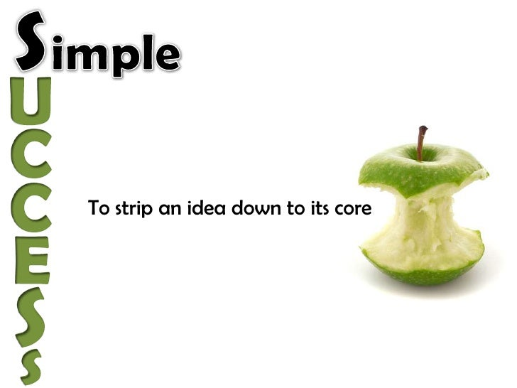 S<br />imple<br />U<br />C<br />C<br />To strip an idea down to its core<br />E<br />S<br />s<br />