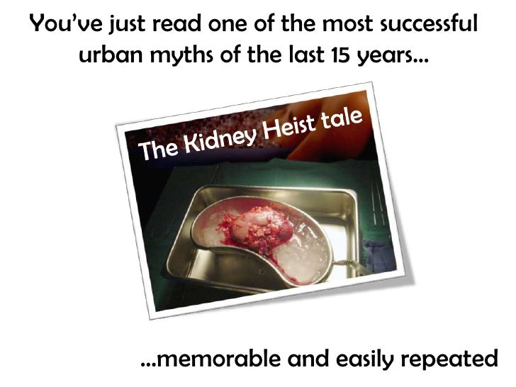 You've just read one of the most successful urban myths of the last 15 years… <br />The Kidney Heist tale<br />…memorable ...