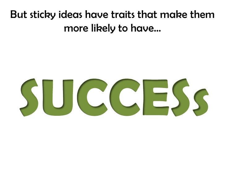 But sticky ideas have traits that make them more likely to have…<br />SUCCESs<br />