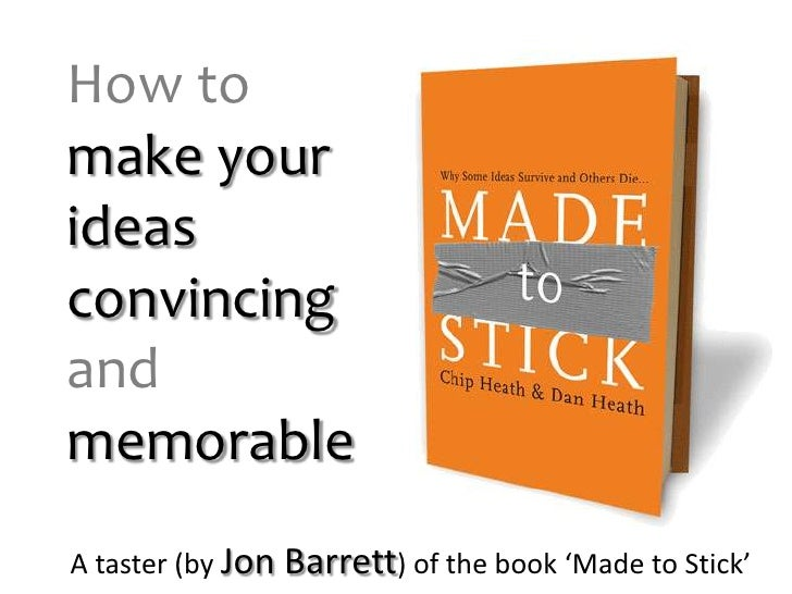 How to<br />make your ideas convincing andmemorable<br />A taster (by Jon Barrett) of the book 'Made to Stick'<br />