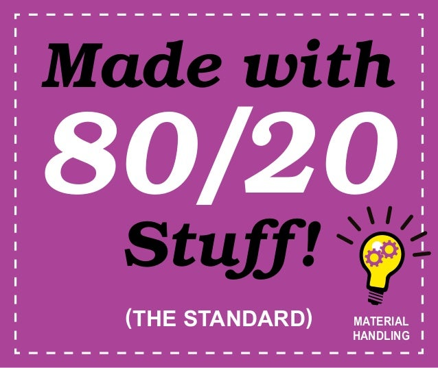 Made withStuff!(THE STANDARD)80/20MATERIALHANDLING