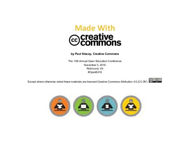 Made With by Paul Stacey, Creative Commons The 13th Annual Open Education Conference November 3, 2016 Richmond, VA #OpenEd...