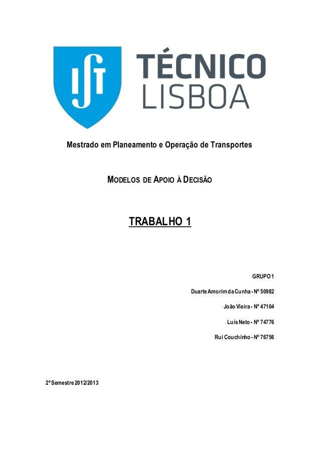 Mestrado em Planeamento e Operação de Transportes MODELOS DE APOIO À DECISÃO TRABALHO 1 GRUPO 1 DuarteAmorimdaCunha -Nº 50...