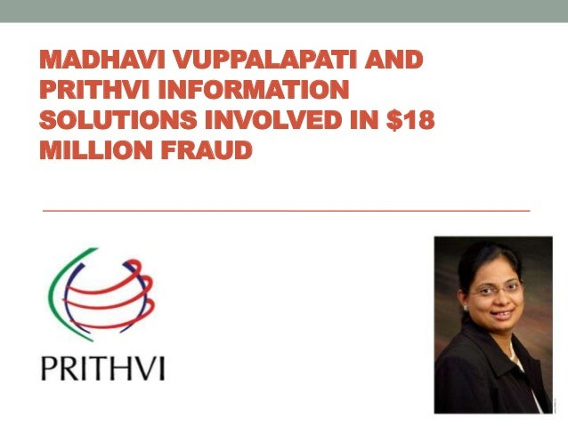 MADHAVI VUPPALAPATI AND PRITHVI INFORMATION SOLUTIONS INVOLVED IN $18 MILLION FRAUD
