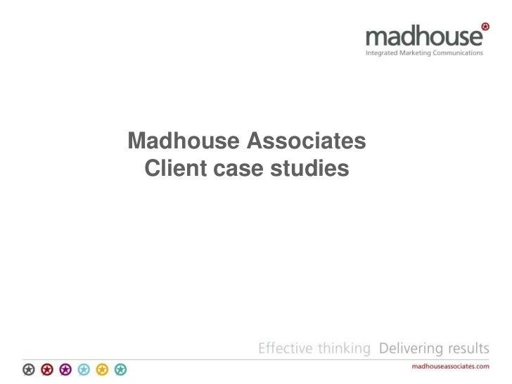 Madhouse Associates Client case studies<br />