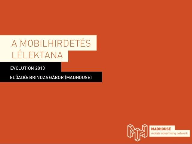 A MOBILHIRDETÉSLÉLEKTANAEVOLUTION 2013ELŐADÓ: BRINDZA GÁBOR (MADHOUSE)