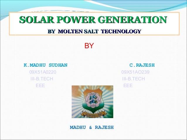 SOLAR POWER GENERATION        BY MOLTEN SALT TECHNOLOGY                     BYK.MADHU SUDHAN                      C.RAJESH...