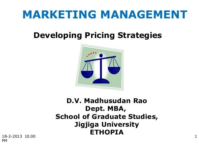 MARKETING MANAGEMENT              Developing Pricing Strategies                     D.V. Madhusudan Rao                   ...