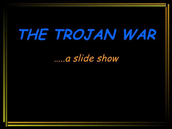 THE TROJAN WAR … ..a slide show