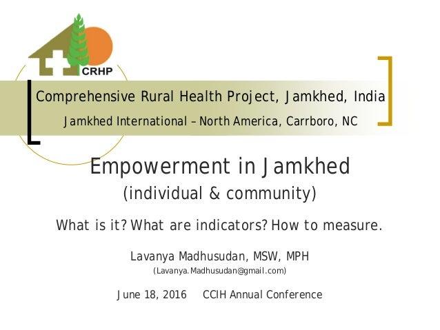 Comprehensive Rural Health Project, Jamkhed, India Jamkhed International – North America, Carrboro, NC Empowerment in Jamk...