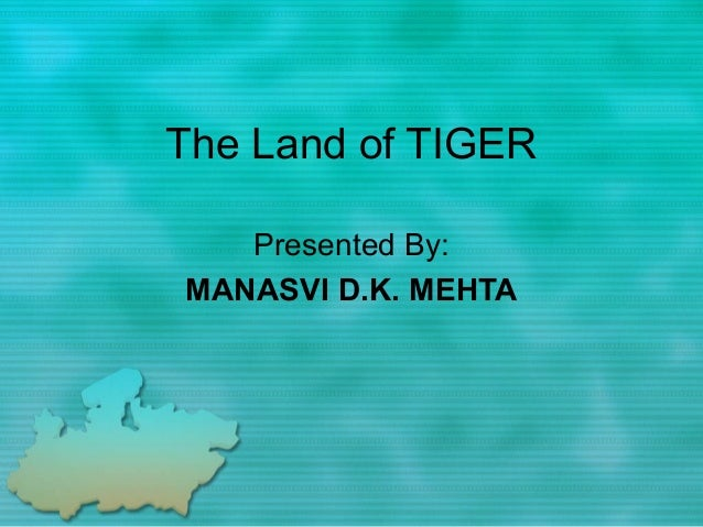 The Land of TIGER   Presented By:MANASVI D.K. MEHTA