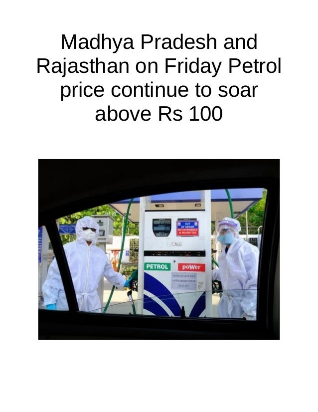 Madhya Pradesh and Rajasthan on Friday Petrol price continue to soar above Rs 100