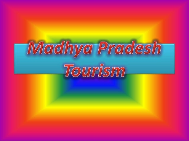 Elements of Madhya Pradesh• Historical Places• Nature• Food• Art & Culture