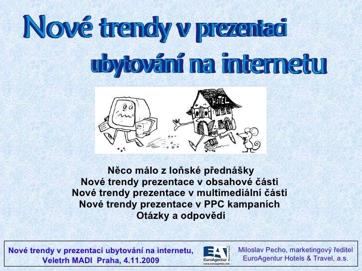 Něco málo z loňské přednášky Nové trendy prezentace v obsahové části  Nové trendy prezentace v multimediální části  Nové t...
