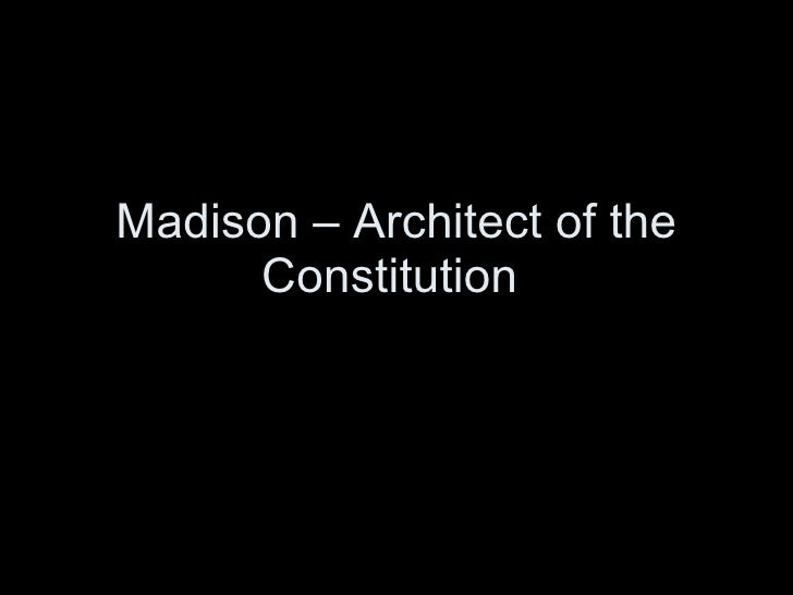 Madison – Architect of the Constitution