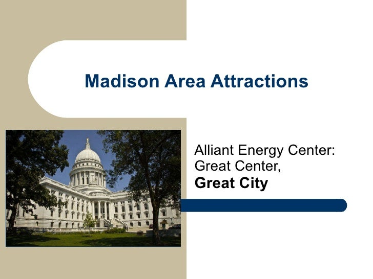 Madison Area Attractions Alliant Energy Center: Great Center,  Great   City