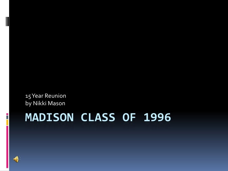 Madison Class of 1996<br />15 Year Reunion<br />by Nikki Mason<br />