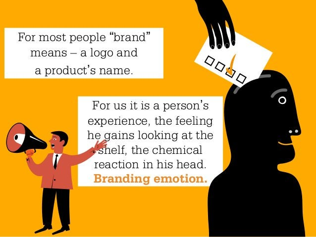 """For most people """"brand""""  means – a logo and   a product's name.             For us it is a person's            experience,..."""