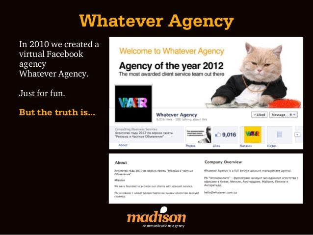 Whatever AgencyIn 2010 we created avirtual FacebookagencyWhatever Agency.Just for fun.But the truth is...                 ...