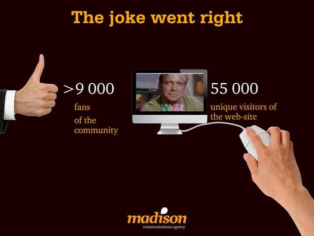 The joke went right>9 000                               55 000 fans                                unique visitors of of t...
