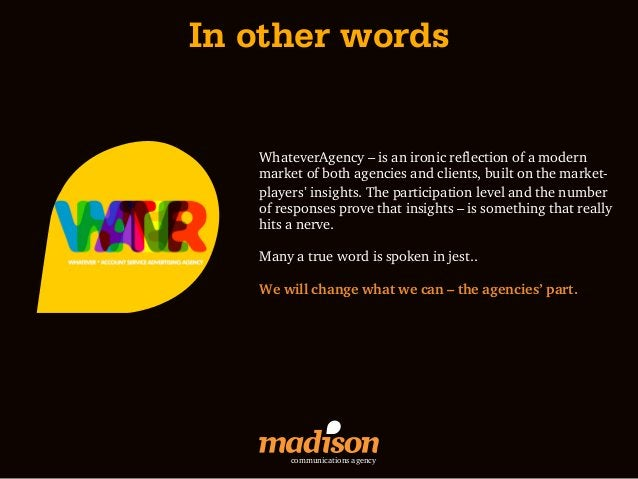 In other words   WhateverAgency – is an ironic reflection of a modern   market of both agencies and clients, built on the ...