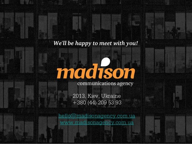 We'll be happy to meet with you!         communications agency       2013, Kiev, Ukraine       +380 (44) 209 53 93 hello@m...