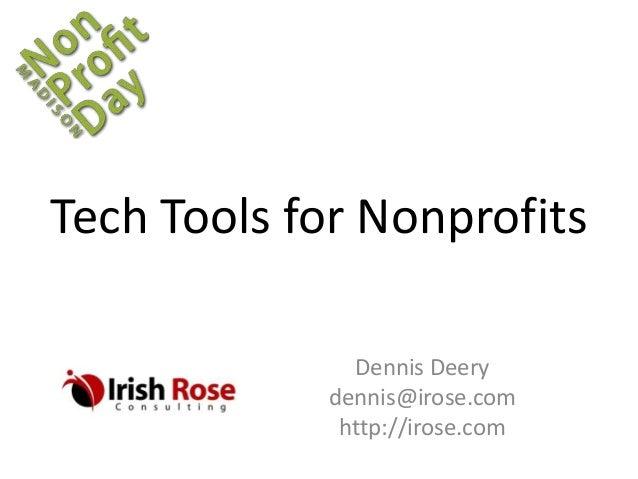 Tech Tools for Nonprofits Dennis Deery dennis@irose.com http://irose.com
