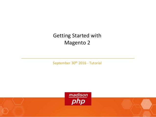 Madison PHP - Getting Started with Magento 2