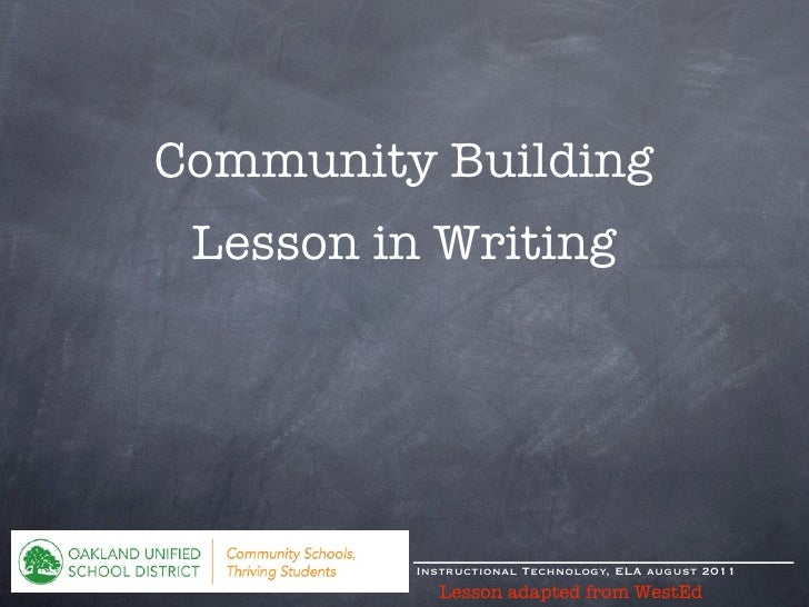 Community Building Lesson in Writing         Instructional Technology, ELA august 2011           Lesson adapted from WestEd