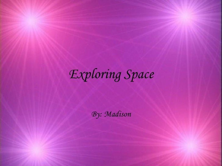 Exploring Space By: Madison