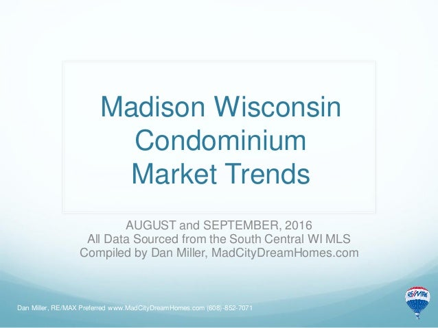 Madison Wisconsin Condominium Market Trends AUGUST and SEPTEMBER, 2016 All Data Sourced from the South Central WI MLS Comp...