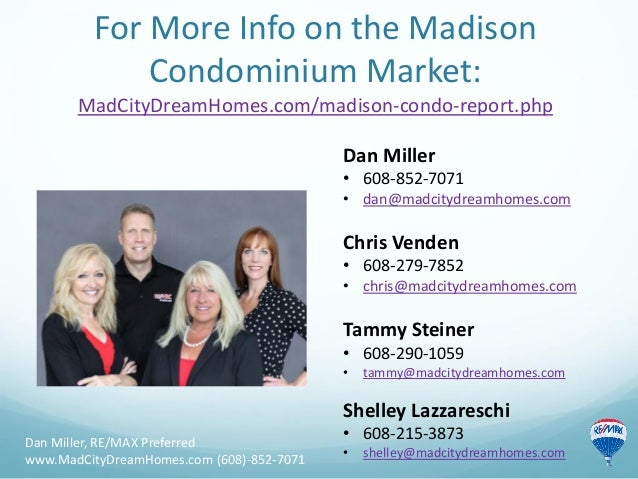 For More Info on the Madison Condominium Market: MadCityDreamHomes.com/madison-condo-report.php Dan Miller, RE/MAX Preferr...