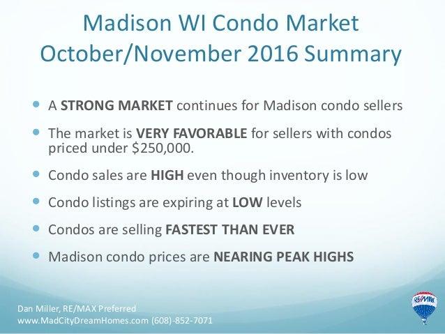 Madison WI Condo Market October/November 2016 Summary Dan Miller, RE/MAX Preferred www.MadCityDreamHomes.com (608)-852-707...
