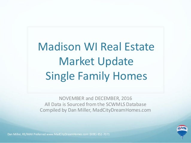 Madison WI Real Estate Market Update Single Family Homes NOVEMBER and DECEMBER, 2016 All Data is Sourced from the SCWMLS D...