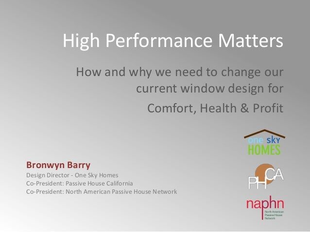 High Performance Matters How and why we need to change our current window design for Comfort, Health & Profit Bronwyn Barr...