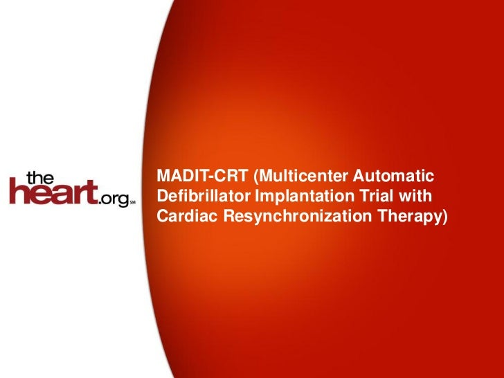 MADIT-CRT (Multicenter AutomaticDefibrillator Implantation Trial withCardiac Resynchronization Therapy)