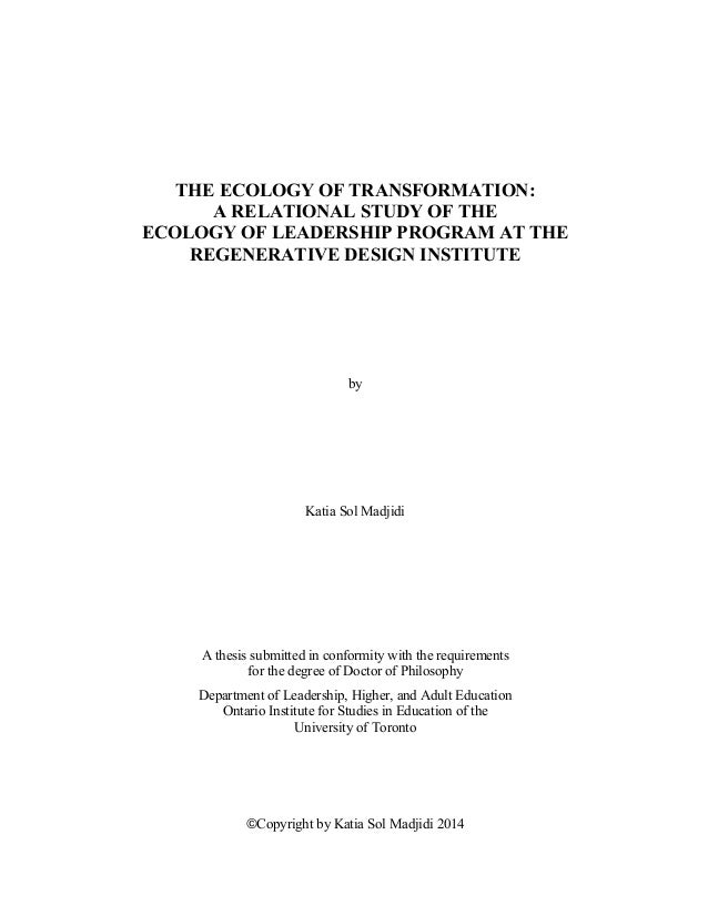 THE ECOLOGY OF TRANSFORMATION: A RELATIONAL STUDY OF THE ECOLOGY OF LEADERSHIP PROGRAM AT THE REGENERATIVE DESIGN INSTITUT...