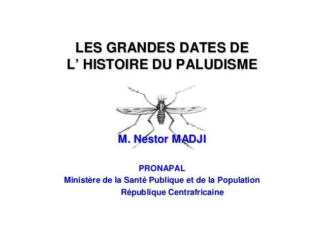 LES GRANDES DATES DELES GRANDES DATES DEL' HISTOIRE DU PALUDISMEL' HISTOIRE DU PALUDISMEM. Nestor MADJIM. Nestor MADJIPRON...