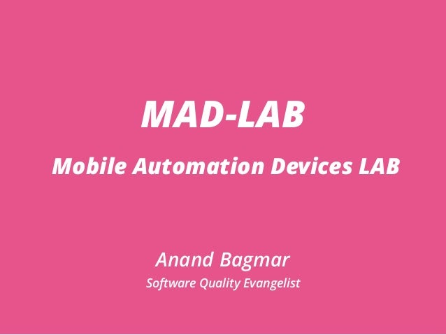 MAD-LAB Mobile Automation Devices LAB Anand Bagmar Software Quality Evangelist