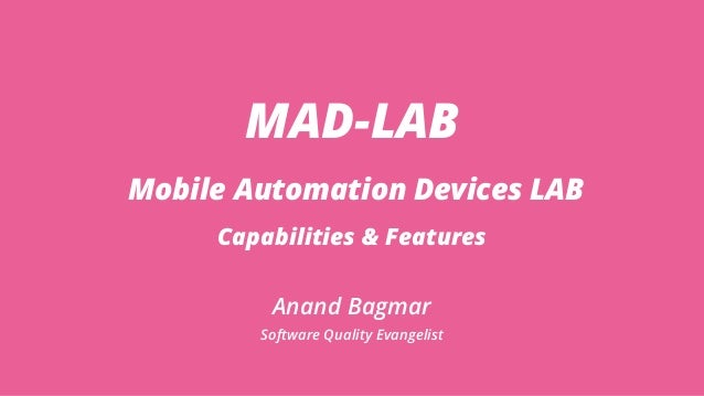 MAD-LAB Mobile Automation Devices LAB Capabilities & Features Anand Bagmar Software Quality Evangelist