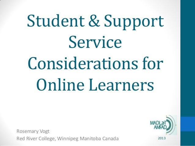 Student & SupportServiceConsiderations forOnline LearnersRosemary VogtRed River College, Winnipeg Manitoba Canada 2013
