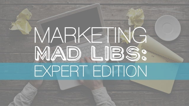 MARKETING ! Mad  Libs: 	    EXPERT EDITION