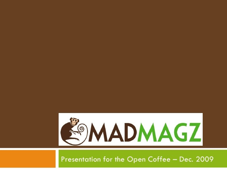 MADMAGZ Presentation for the Open Coffee – Dec. 2009